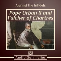 Against the Infidels - Pope Urban II, Fulcher of Chartres