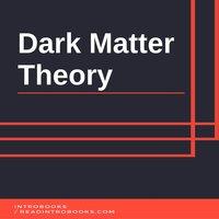 Dark Matter Theory - Introbooks Team