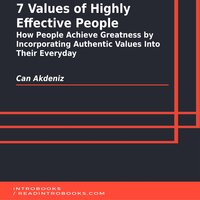 7 Values of Highly Effective People: How People Achieve Greatness by Incorporating Authentic Values Into Their Everyday - Can Akdeniz
