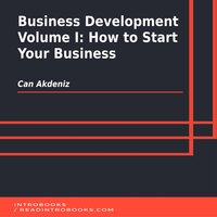 Business Development Volume I: How to Start Your Business - Can Akdeniz