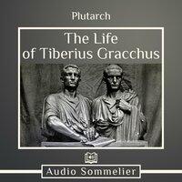 The Life of Tiberius Gracchus - Plutarch, Bernadotte Perrin
