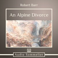 An Alpine Divorce - Robert Barr