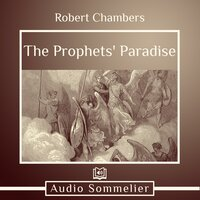 The Prophets' Paradise - Robert W. Chambers
