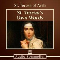 St. Teresa's Own Words - St Teresa of Avila