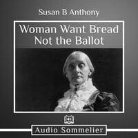 Woman Want Bread Not the Ballot