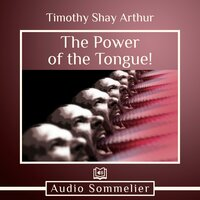 The Power of the Tongue! - Timothy Shay Arthur