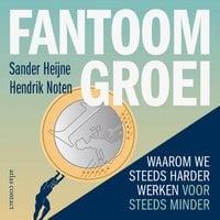 Fantoomgroei - Hendrik Noten, Sander Heijne