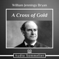 A Cross of Gold - William Jennings Bryan