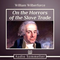 On the Horrors of the Slave Trade - William Wilberforce