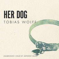 Her Dog - Tobias Wolff