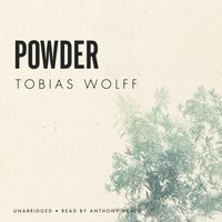 Powder - Tobias Wolff