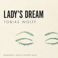 Lady's Dream - Tobias Wolff