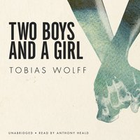 Two Boys and a Girl - Tobias Wolff
