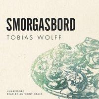 Smorgasbord - Tobias Wolff