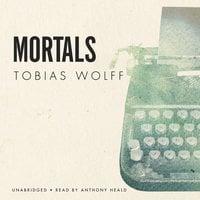 Mortals - Tobias Wolff