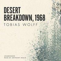 Desert Breakdown, 1968 - Tobias Wolff