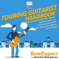 Touring Guitarist Handbook - HowExpert, Brandon Humphreys