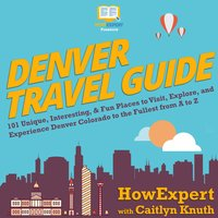 Denver Travel Guide - HowExpert, Caitlyn Knuth