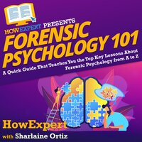 Forensic Psychology 101 - HowExpert, Sharlaine Ortiz
