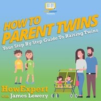 How To Parent Twins - HowExpert, James Lowery