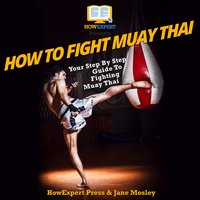 How To Fight Muay Thai - HowExpert, Jane Mosley