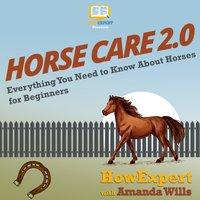 Horse Care 2.0 - HowExpert, Amanda Wills
