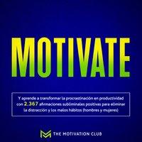 Motivate Y aprende a transformar la procrastinación en productividad con 2,367 afirmaciones subliminales positivas para eliminar la distracción y los malos hábitos (hombres y mujeres) - The Motivation Club