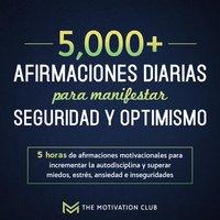 Más de 5,000 afirmaciones diarias para manifestar seguridad y optimismo 5 horas de afirmaciones motivacionales para incrementar la autodisciplina y superar miedos, estrés, ansiedad e inseguridades - The Motivation Club