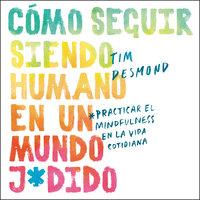 Como seguir siendo humano en un mundo j*dido - Tim Desmond