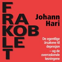 Frakoblet - De egentlige årsakene til depresjon og de overraskende løsningene - Johann Hari