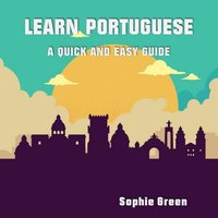 Learn Portuguese: A Quick and Easy Guide - Sophie Green
