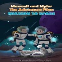 Maxwell and Myles – The Adventure Files: Mission To Space - Michael Elliot, Melanie Elliott