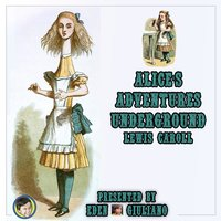 Alice's Adventures Underground - Lewis Caroll