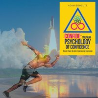 Confide: The New Psychology of Confidence - Adam Bowcutt
