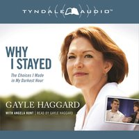 Why I Stayed: The Choices I Made in My Darkest Hour - Angela Hunt, Gayle Haggard