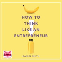 How to Think Like an Entrepreneur - Daniel Smith