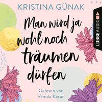 Man wird ja wohl noch träumen dürfen - Kristina Günak