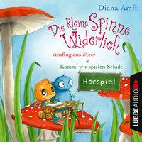 Die kleine Spinne Widerlich: Ausflug ans Meer & Komm, wir spielen Schule - Diana Amft