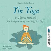 Yin Yoga - Das kleine Hörbuch für Entspannung von Kopf bis Fuß - Sunita Sylke Koch