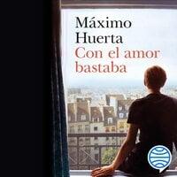 Con el amor bastaba - Máximo Huerta