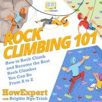 Rock Climbing 101 - HowExpert, Brigitte Ngo-Trinh