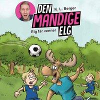 Den Mandige Elg #1: Elg får venner - K.L. Berger