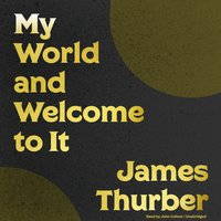 My World and Welcome to It - James Thurber