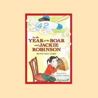 In the Year of the Boar and Jackie Robinson - Bette Bao Lord