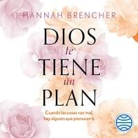 Dios te tiene un plan - Hannah Brencher