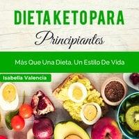 Dieta Keto Para Principiantes - Isabella Valencia