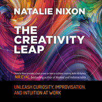 The Creativity Leap: Unleash Curiosity, Improvisation, and Intuition at Work - Natalie Nixon