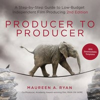 Producer to Producer: A Step-by-Step Guide to Low-Budget Independent Film Producing - Maureen A. Ryan