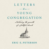 Letters to a Young Congregation: Nurturing the Growth of a Faithful Church - Eric E. Peterson