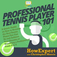 Professional Tennis Player 101 - HowExpert, Christopher Morris